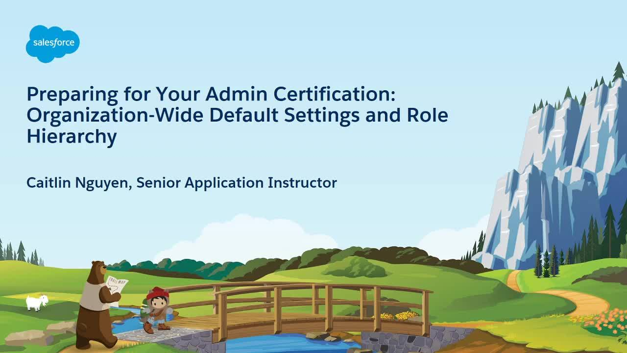 Video: Preparing for Your Admin Certification: Organization-wide Default Settings and Role Hierarchy